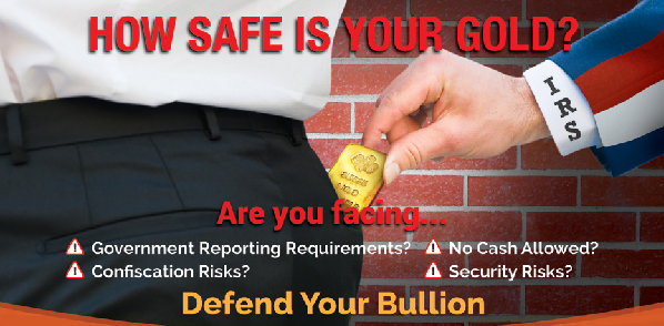 Defend your bullion from confiscation risks